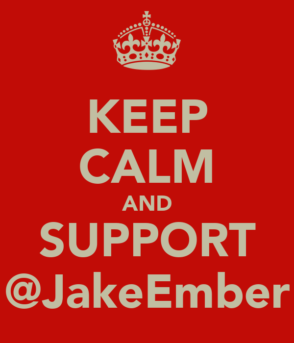 KEEP CALM AND SUPPORT @JakeEmber