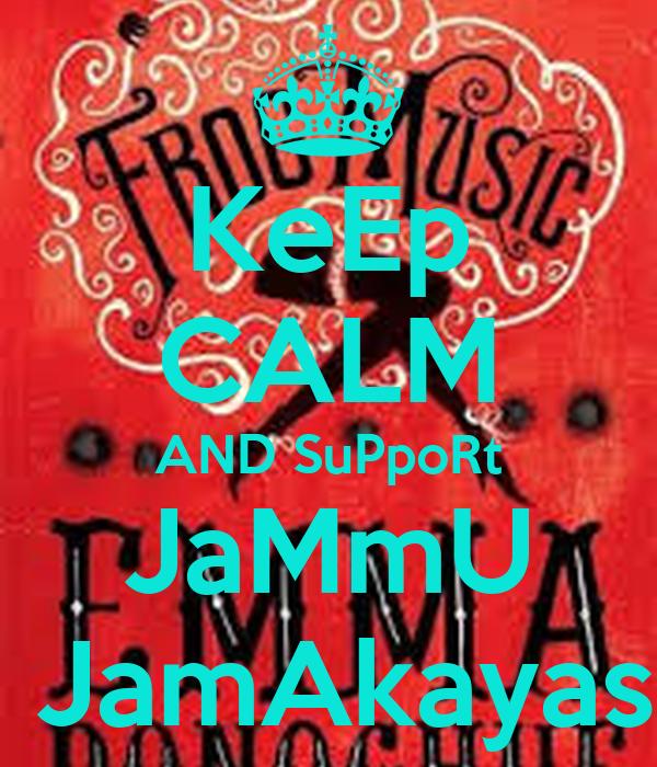 KeEp CALM AND SuPpoRt JaMmU  JamAkayas