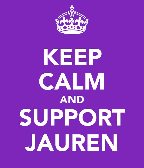 KEEP CALM AND SUPPORT JAUREN