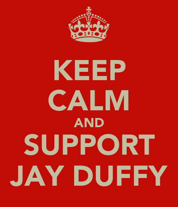 KEEP CALM AND SUPPORT JAY DUFFY