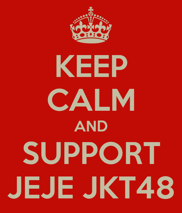KEEP CALM AND SUPPORT JEJE JKT48