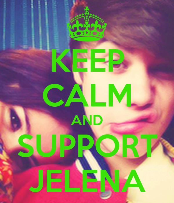 KEEP CALM AND SUPPORT JELENA