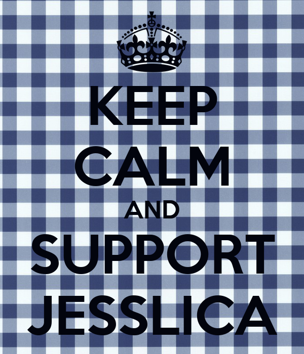 KEEP CALM AND SUPPORT JESSLICA