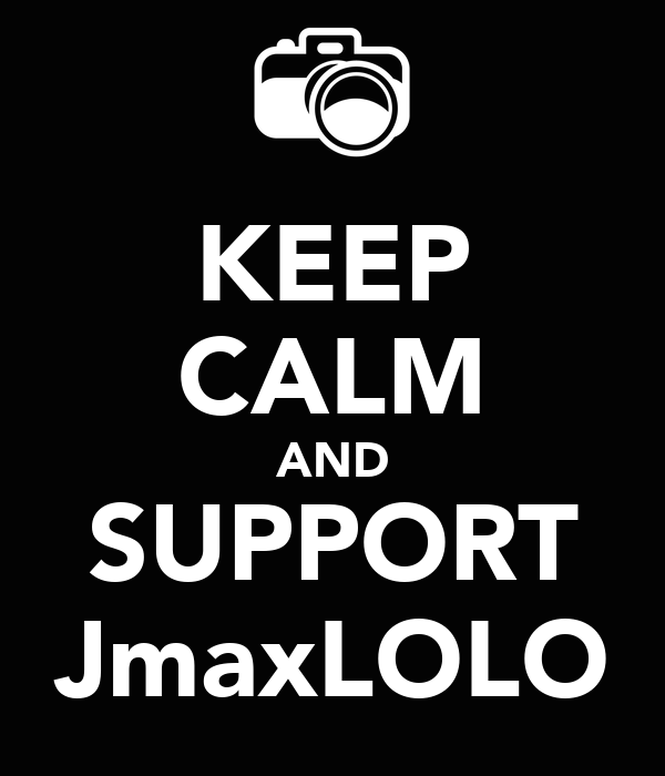KEEP CALM AND SUPPORT JmaxLOLO