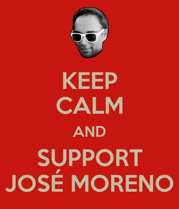 KEEP CALM AND SUPPORT JOSÉ MORENO