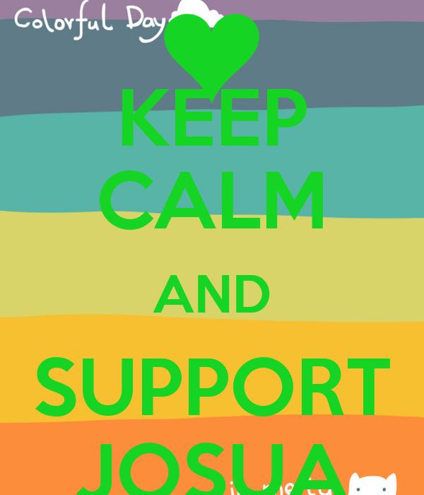 KEEP CALM AND SUPPORT JOSUA