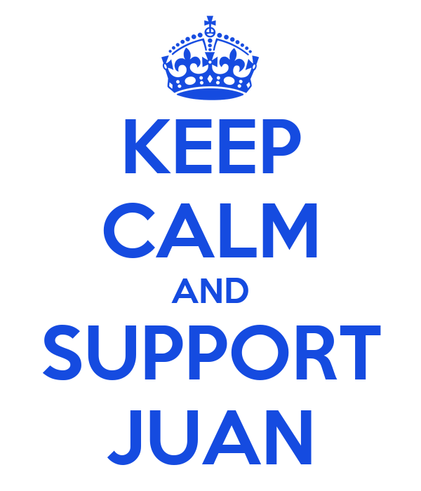 KEEP CALM AND SUPPORT JUAN