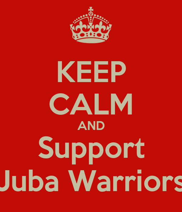 KEEP CALM AND Support Juba Warriors