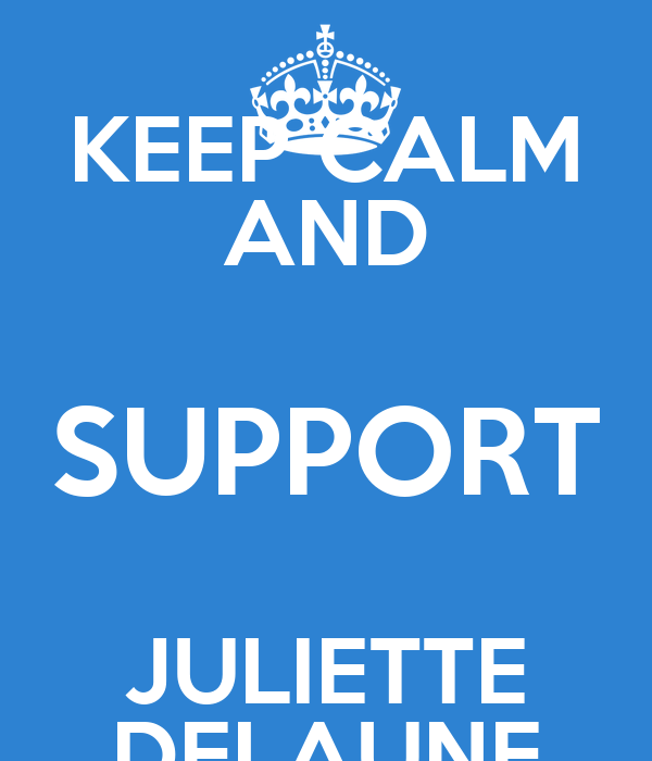 KEEP CALM AND SUPPORT JULIETTE DELAUNE