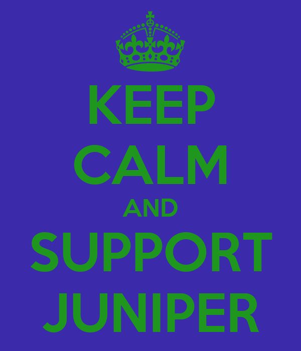 KEEP CALM AND SUPPORT JUNIPER