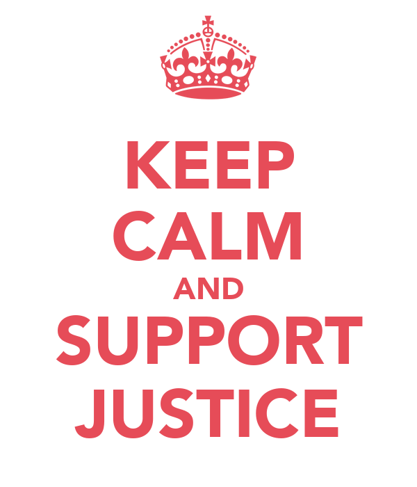 KEEP CALM AND SUPPORT JUSTICE