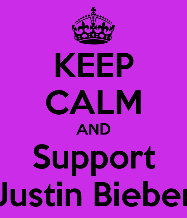 KEEP CALM AND Support Justin Bieber