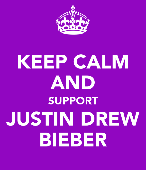 KEEP CALM AND SUPPORT JUSTIN DREW BIEBER