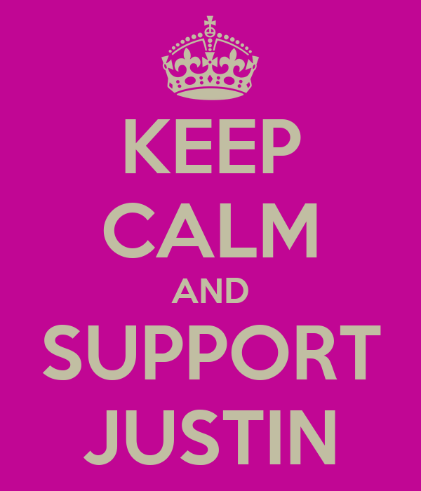 KEEP CALM AND SUPPORT JUSTIN