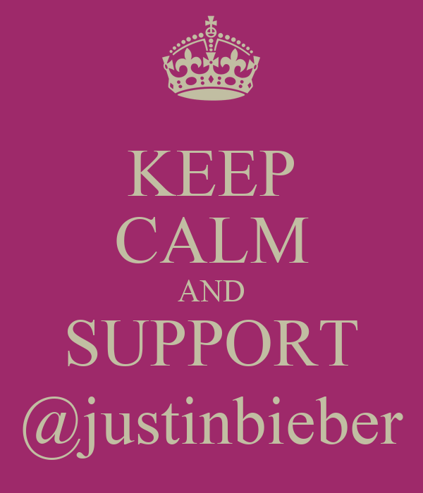 KEEP CALM AND SUPPORT @justinbieber