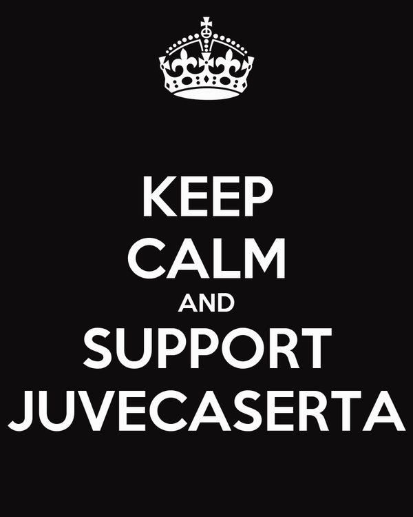 KEEP CALM AND SUPPORT JUVECASERTA