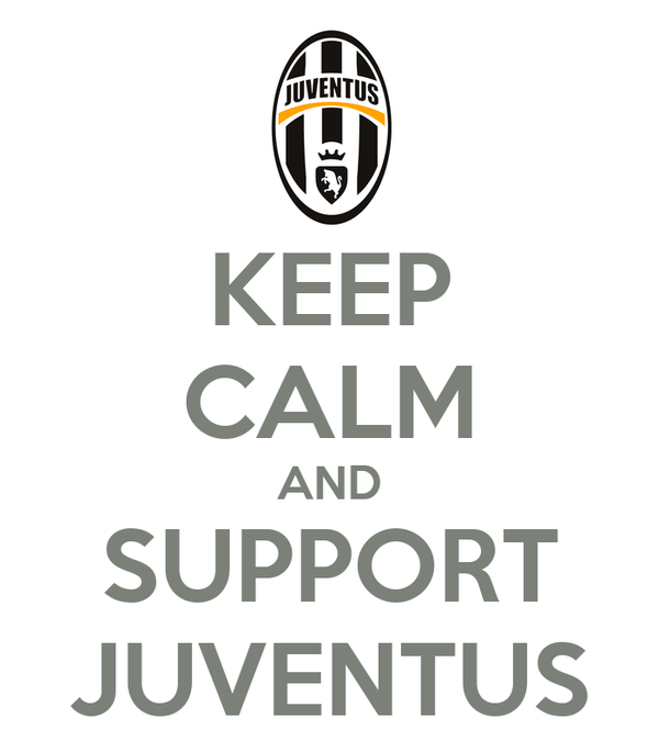 KEEP CALM AND SUPPORT JUVENTUS