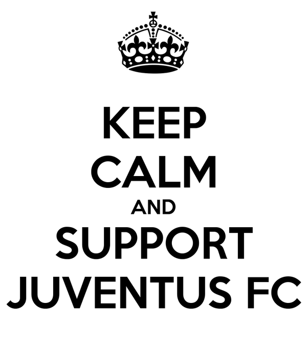 KEEP CALM AND SUPPORT JUVENTUS FC