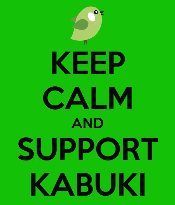 KEEP CALM AND SUPPORT KABUKI