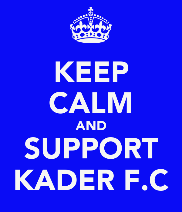 KEEP CALM AND SUPPORT KADER F.C