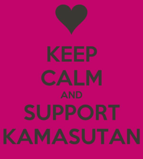 KEEP CALM AND SUPPORT  KAMASUTAN