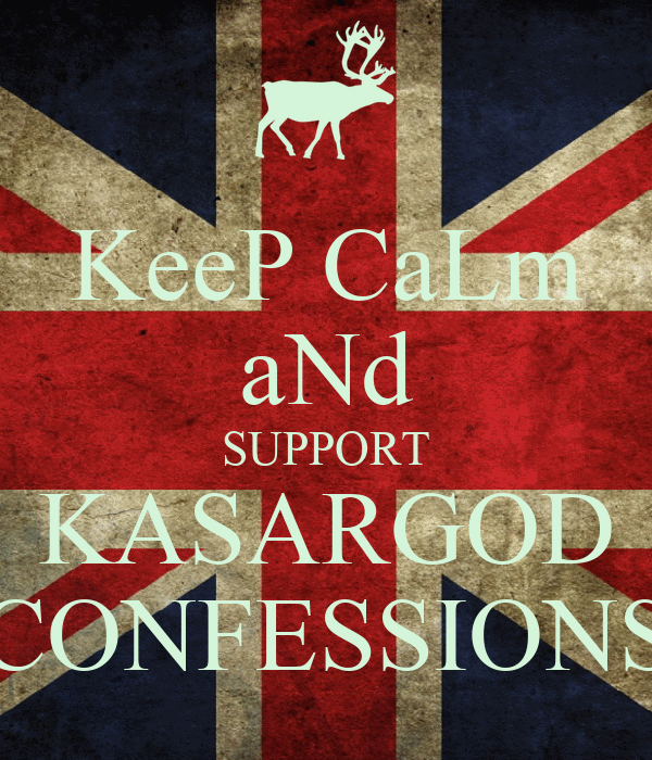 KeeP CaLm aNd SUPPORT KASARGOD CONFESSIONS