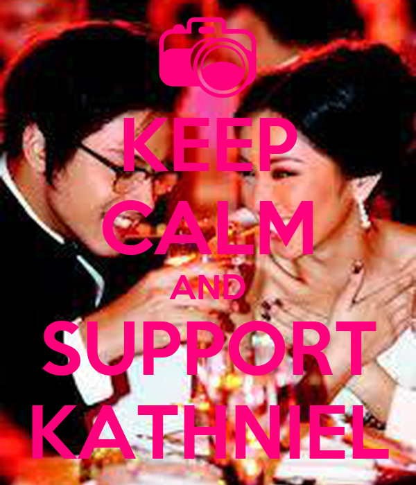 KEEP CALM AND SUPPORT KATHNIEL