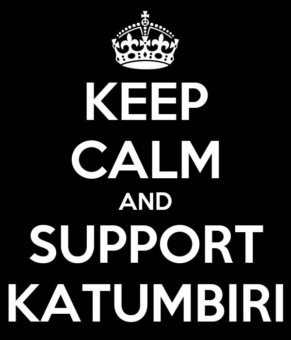 KEEP CALM AND SUPPORT KATUMBIRI