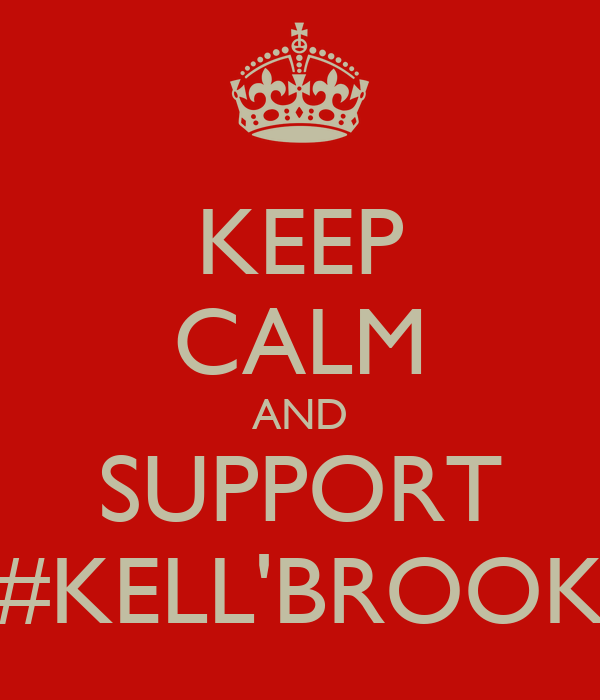 KEEP CALM AND SUPPORT #KELL'BROOK