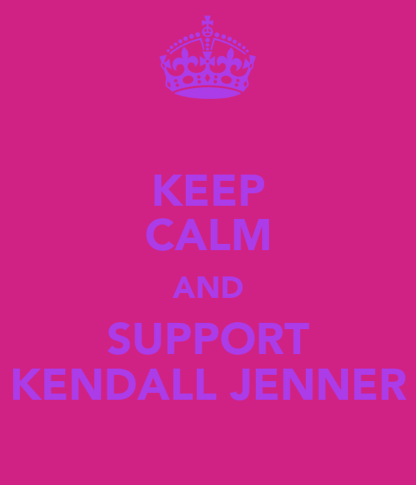 KEEP CALM AND SUPPORT KENDALL JENNER
