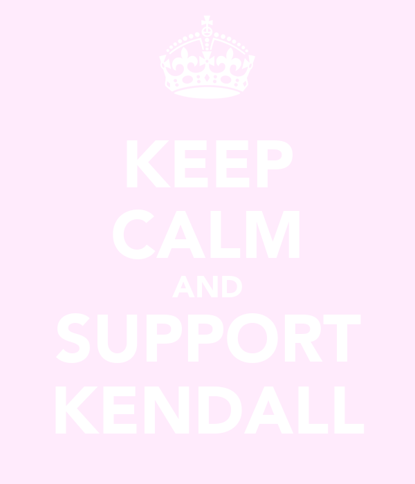 KEEP CALM AND SUPPORT KENDALL