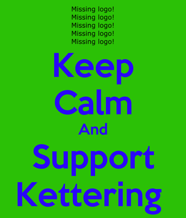 Keep Calm And Support Kettering