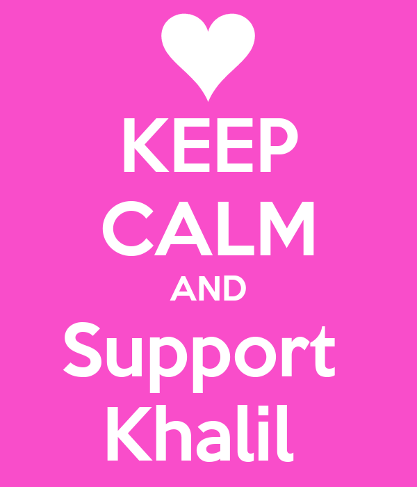 KEEP CALM AND Support  Khalil
