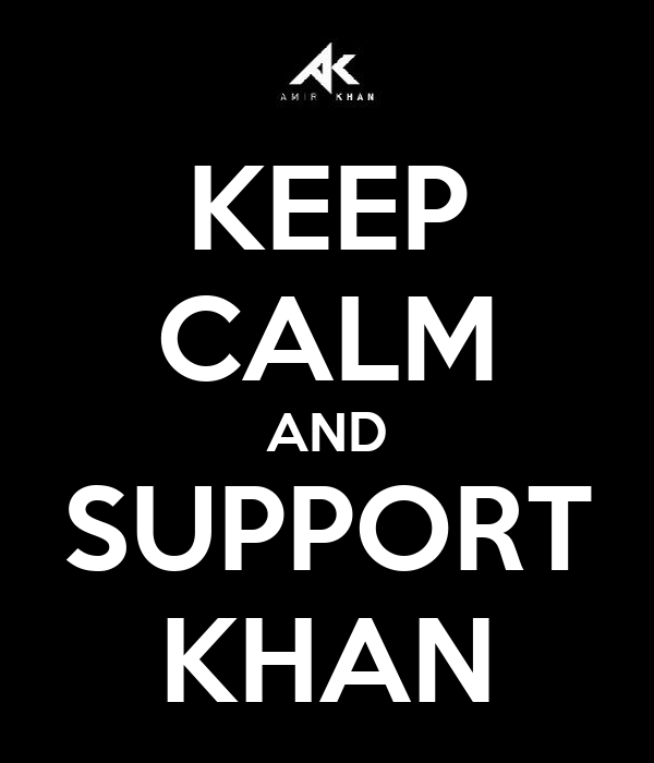 KEEP CALM AND SUPPORT KHAN