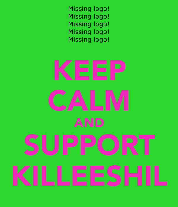 KEEP CALM AND SUPPORT KILLEESHIL
