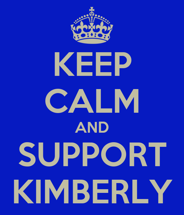 KEEP CALM AND SUPPORT KIMBERLY