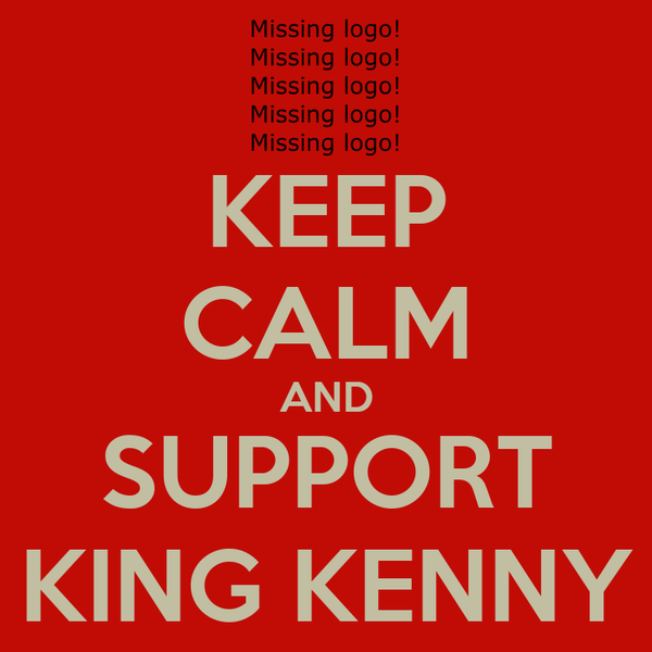 KEEP CALM AND SUPPORT KING KENNY