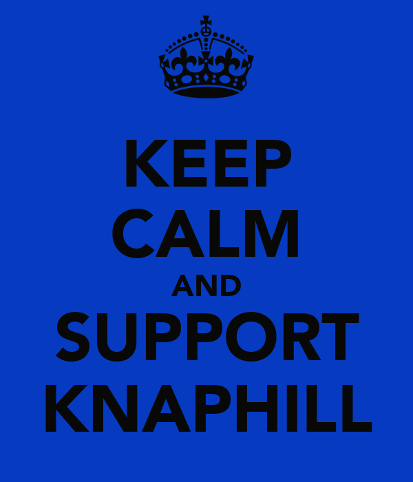 KEEP CALM AND SUPPORT KNAPHILL