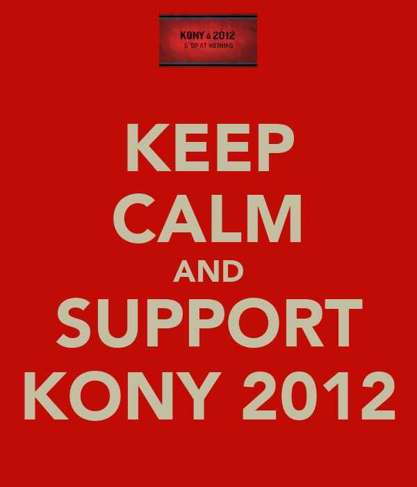 KEEP CALM AND SUPPORT KONY 2012