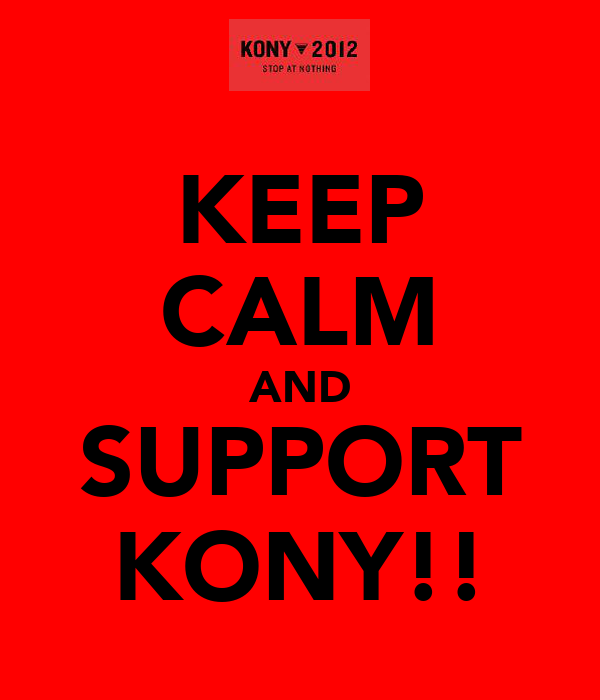 KEEP CALM AND SUPPORT KONY!!