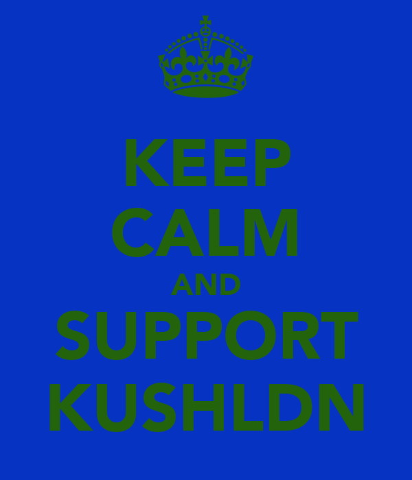 KEEP CALM AND SUPPORT KUSHLDN