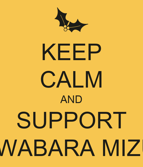 KEEP CALM AND SUPPORT KUWABARA MIZUKI