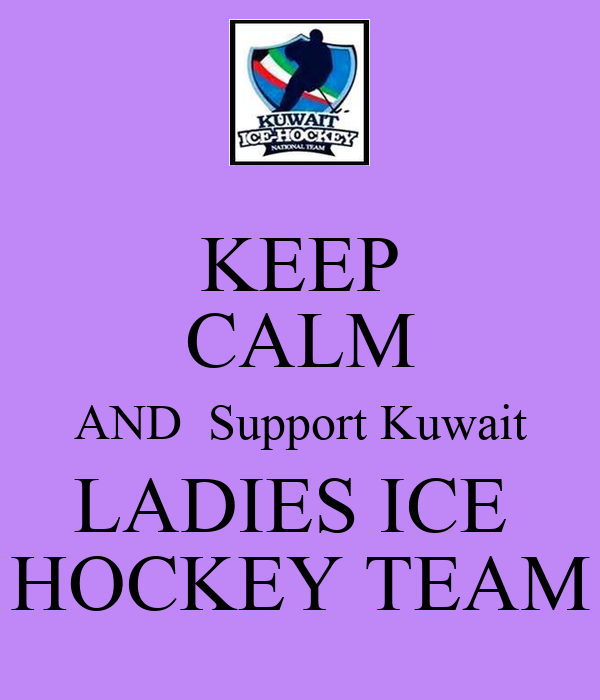 KEEP CALM AND  Support Kuwait LADIES ICE  HOCKEY TEAM