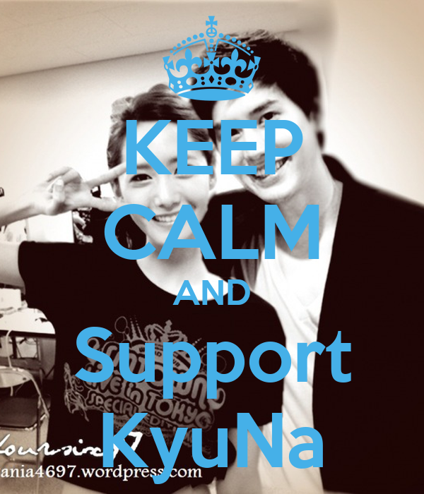 KEEP CALM AND Support KyuNa