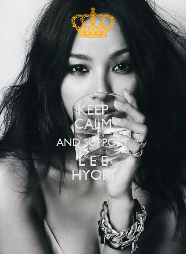 KEEP CALM AND SUPPORT L E E HYORI