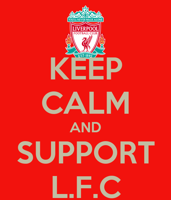 KEEP CALM AND SUPPORT L.F.C