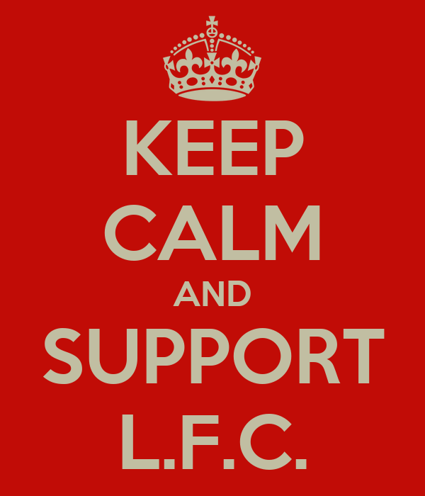 KEEP CALM AND SUPPORT L.F.C.