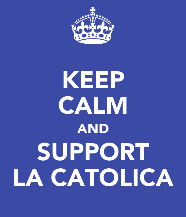 KEEP CALM AND SUPPORT LA CATOLICA
