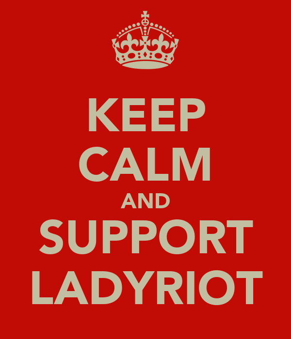 KEEP CALM AND SUPPORT LADYRIOT