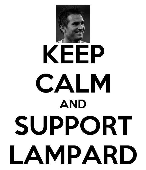 KEEP CALM AND SUPPORT LAMPARD